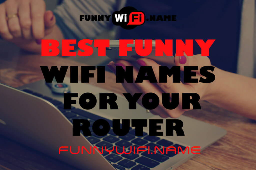 Best Funny Wifi Names For Your Router